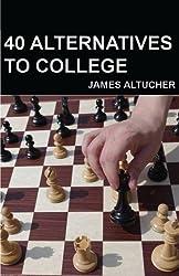 40 Alternatives to College by James Altucher (2012-09-16)