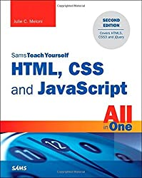 HTML, CSS, and JavaScript All in One, Sams Teach Yourself: Covering HTML5, CSS3, and jQuery (Sams Teach Yourself All in One) by Julie C. Meloni (1-Oct-2014) Paperback