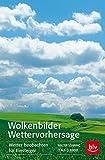 Wolkenbilder Wettervorhersage: Wetter beobachten für Einsteiger - Claus G. Keidel, Walter Sönning