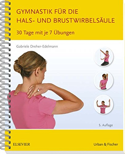 Gymnastik für die Hals- und Brustwirbelsäule: 30 Tage mit je 7 Übungen