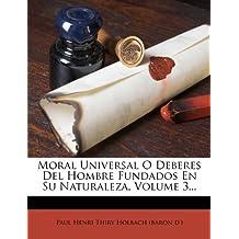 Moral Universal O Deberes Del Hombre Fundados En Su Naturaleza, Volume 3...