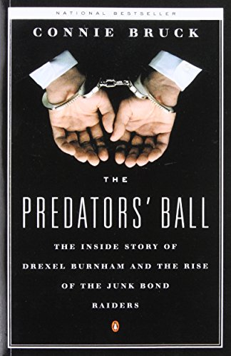 The Predator's Ball: The Junk Bond Raiders And the Man Who Staked Them: The Inside Story of Drexel Burnham and the Rise of the Junk Bond Raiders