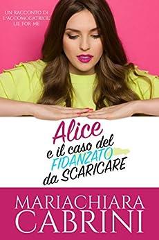 Alice e il caso del fidanzato da scaricare: Contenuti Extra di  Lie for me di [Cabrini, Mariachiara]