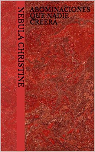 Abominaciones que nadie creerá (Libro de relatos nº 1) por Nebula Christine
