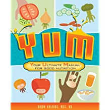 YUM: Your Ultimate Manual for Good Nutrition