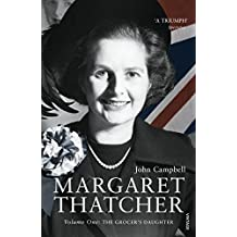Margaret Thatcher: Volume One: The Grocer's Daughter: 1