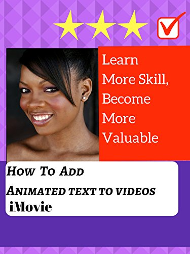 Learn More Skill, Become More Valuable: How To Add Animated Text To Videos With iMovie [OV]