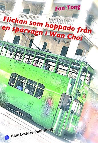 Tong Wan (Flickan som hoppade från en spårvagn i Wan Chai (Swedish Edition))