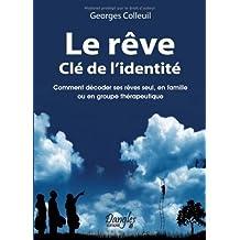 Le rêve clé de l'identité : Comment décoder ses rêves seul. en famille ou en groupe thérapeutique de Colleuil. Georges (2008) Broché