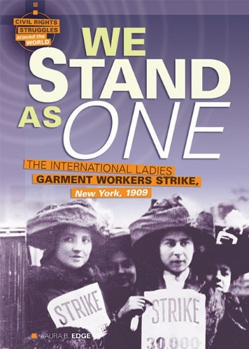 We Stand as One: The International Ladies Garment Workers Strike, New York, 1909 (Civil Rights Struggles Around the World)