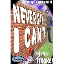 Never Say I Can't: (...after stroke)