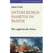 Entdeckungsfahrten im Pazifik: Die Logbücher der Reisen (1768-1779) (Edition Erdmann in der marixverlag GmbH)