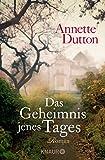 Das Geheimnis jenes Tages: Roman von Annette Dutton