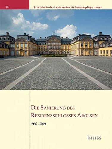 Die Sanierung des Residenzschlosses Arolsen: 1986-2009 (Arbeitshefte des Landesamtes für Denkmalpflege Hessen)