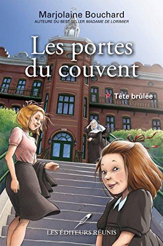 Les portes du couvent tome 1 Tête brûlée de Marjolaine Bouchard 2017