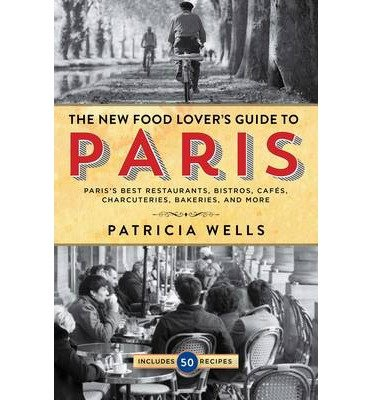 [{ The Food Lover's Guide to Paris: The Best Restaurants, Bistros, Cafes, Markets, Bakeries, and More (Revised) By Wells, Patricia ( Author ) Mar - 11- 2014 ( Paperback ) } ] - Guide Lovers To Food Paris
