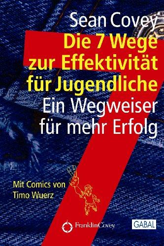 Die 7 Wege zur Effektivität für Jugendliche: Ein Wegweiser für mehr Erfolg (Dein Erfolg) (German Edition)