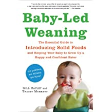 Baby-Led Weaning: The Essential Guide to Introducing Solid Foods and Helping Your Baby to Grow Up a Happy and Confident Eater