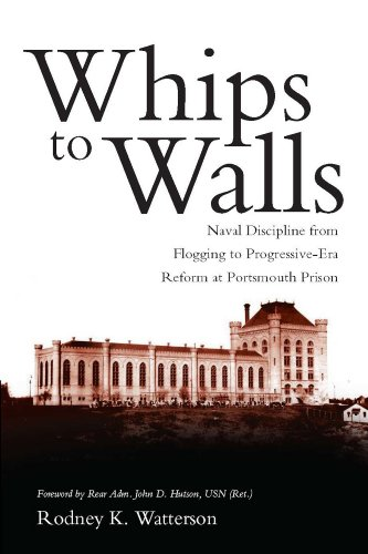 Whips to Walls: Naval Discipline from Flogging to Progressive Era Reform at Portsmouth Prison (New Perspectives on Maritime History and Nautical Archaeology (Paperback)) (English Edition)