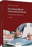 Praxishandbuch Unternehmenskauf: Leitfaden Mergers & Acquisitions