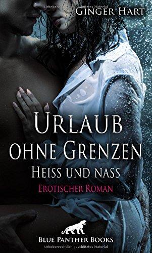 Urlaub ohne Grenzen - Heiß und nass | Erotischer Roman: ein Strudel von Liebe, Neid, Hass und...