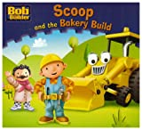 Scoop and the Bakery Build (Bob the Builder Story Library)
