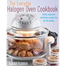 The Everyday Halogen Oven Cookbook: Quick, Easy and Nutritious Recipes for All the Family (English Edition)
