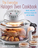 The Everyday Halogen Oven Cookbook: Quick, Easy and Nutritious Recipes for All the Family