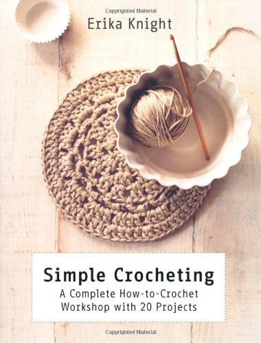 Simple Crocheting: A Complete How-to-Crochet Workshop with 20 Projects