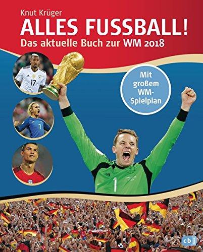 Alles Fußball - Das aktuelle Buch zur WM 2018: Mit aktuellem Spielplan im Posterformat zum Herausnehmen und Eintragen der Ergebnisse