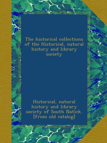 The historical collections of the Historical, natural history and library society