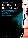 The Rise of Alec Caldwell: Erotic Adventures of a Young Businessman (English Edition)