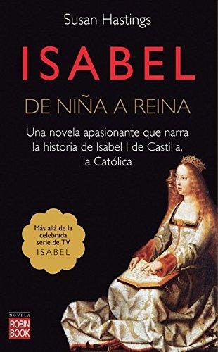 ISABEL DE NIÑA A REINA: Una novela extraordinaria que va más allá de la famosa serie de TVE Isabel (Novela Historica)