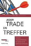 Jeder Trade ein Treffer!: Einfache Tradingstrategien, mit denen Sie die Märkte beherrschen