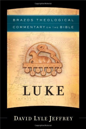 Luke (Brazos Theological Commentary on the Bible) by David Lyle Jeffrey (1-Apr-2012) Hardcover