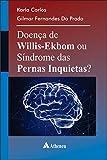 Doença de Willis-Ekbom ou Síndrome das Pernas Inquietas?
