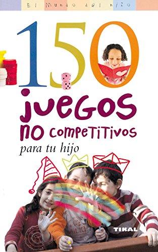 150 juegos no competitivos para tu hijo / 150 non-competitive games for your child
