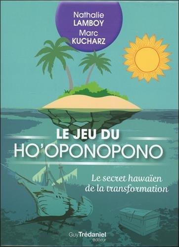 Le jeu du Ho'oponopono : Le secret hawaïen de la transformation. Avec 49 cartes Ho'oponopono et 40 cartes cadeaux à offrir