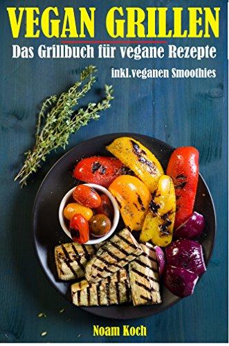 vegan-grillen-das-grillbuch-mit-veganen-rezepten-und-veganen-smoothies-fr-eine-gesunde-ernhrung