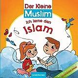 Der Kleine Muslim: Ich lerne meine Religion: Ich lerne den Islam
