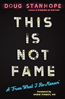 """This Is Not Fame: A From What I Re-Memoir: A """"From What I Re-Memoir"""" by [Stanhope, Doug]"""