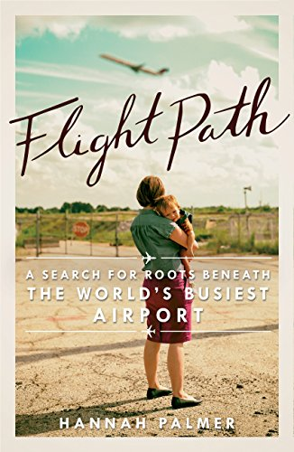 Flight Path: A Search for Roots beneath the World's Busiest Airport (English Edition)