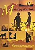Moving for Life: The Kendall/Hunt Essentials of Physical Education - Student Text (Essentials of Physical Education Program) by Gary B. Spindt (1991-04-01)