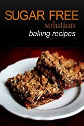 Sugar-Free Solution- Baking recipes by Sugar-Free Solution (2013-12-02)