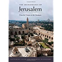 The Archaeology of Jerusalem: From the Origins to the Ottomans by Katharina Galor (2013-11-26)