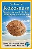 Wie lange eine Kokosnuss braucht, um aus der Karibik nach Europa zu schwimmen: und 101 neue Erkenntnisse aus der wunderbaren Welt der Wissenschaft bei Amazon kaufen