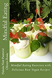 Mindful Eating: Mindful Eating Exercises with Delicious Raw Vegan Recipes (Alchemy of Love Mindfulness Training Book 3)