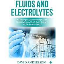 Fluids and Electrolytes:  A Thorough Guide covering Fluids, Electrolytes and Acid-Base Balance of the Human Body (English Edition)