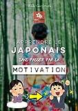 Apprendre le Japonais en autodidacte: (sans passer par la motivation)