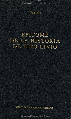 Epitome historia tito livio (B. BÁSICA GREDOS) por Lucius Annaeus Florus